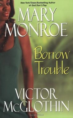 Borrow Trouble by Mary Monroe. $11.49. Author: Mary Monroe. Publication: October 30, 2007. Publisher: Dafina (October 30, 2007)