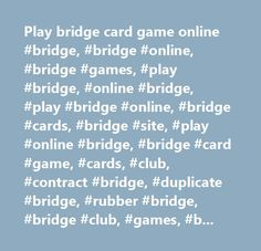 Play bridge card game online #bridge, #bridge #online, #bridge #games, #play #bridge, #online #bridge, #play #bridge #online, #bridge #cards, #bridge #site, #play #online #bridge, #bridge #card #game, #cards, #club, #contract #bridge, #duplicate #bridge, #rubber #bridge, #bridge #club, #games, #bridge #club #live, #bridge #player…
