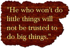 Story: Be willing to do little things  Read this cute story: http://www.examiner.com/article/story-be-willing-to-do-little-things