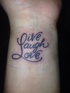 Live Laugh Love If I was one to get tatoos  would get this one but I am not but I think this is cool maybe it could be an idea for a temporary one :-)