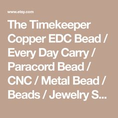 The Timekeeper Copper EDC Bead / Every Day Carry / Paracord Bead / CNC / Metal Bead / Beads / Jewelry Supplies / EDC Bead / Lanyard Bead