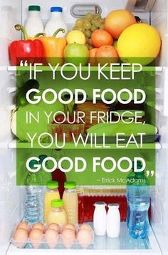 Post this on the fridge! Healthy Eating- this is true! Even when I want to binge I can't b/c we only have good foods in the house! Fail proof!!