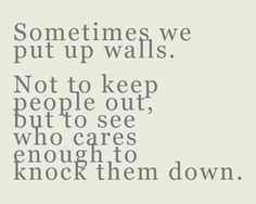 Sometimes we don't even know how to knock down our own walls, so we hope someone will do it for us.