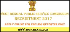 Public Service Commission West Bengal Recruitment 2017 English Reporter, Notification, Apply Online