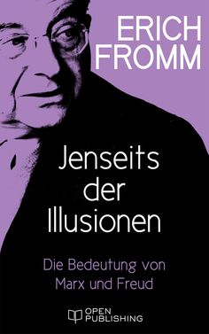 Jenseits der Illusionen. Die Bedeutung von Marx und Freud: Beyond the Chains of Illusion. My Encounter with Marx and Freud eBook: Erich Fromm, Rainer Funk: Amazon.de: Kindle-Shop