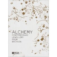 Alchemy: Contemporary Jewellery from Britain - by Dana Andrew - The British Council,  2007 -