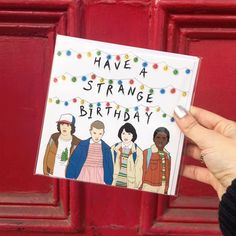 Have A Strange Birthday.  Stranger Things Birthday card sold at Urban Outfitters.