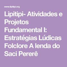 Lipitipi- Atividades e Projetos Fundamental I: Estratégias Lúdicas Folclore A lenda do Saci Pererê