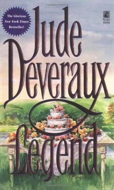 Legend  by Jude Deveraux. The first Jude Deveraux book that I ever read and fell in love!