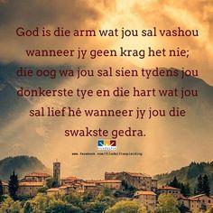 God is die arm wat jou sal vashou wanneer jy geen krag het nie; Afrikaans, Things To Think About, Coaching, Religion, Faith, Christian, Messages, Motivation, Learning