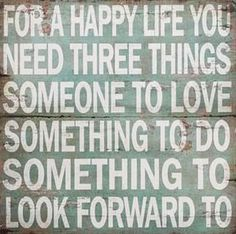 Three Things For A Happy Life : )