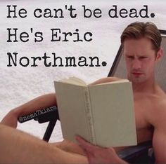 "Eric will be in season 7, him being ""alive"" was never confirmed by Buckner. BUT...let's face it. He's ALIVE!!"