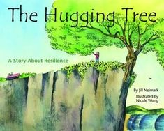 The Hugging Tree A Story about Resilience by Jill Neimark illustrated by Nicole Wong Thank you for reading with Story Time Bunnies Tree Story, Story Time, Resilience In Children, When Life Gets Tough, Notes To Parents, Earth Book, Kids Writing, Book Show, Growing Tree