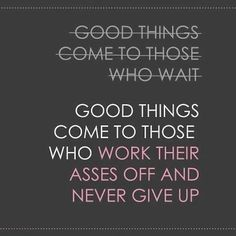 Good Things Come to Those Who...