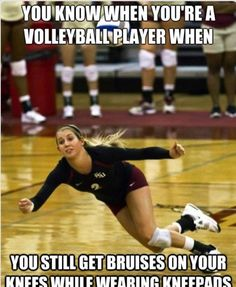 "TRUTH! People are always like: ""what's on your knee? BRUISES?!!! I thought volleyball players had to wear knee pads!!"""