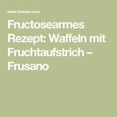 Fructosearmes Rezept: Waffeln mit Fruchtaufstrich – Frusano