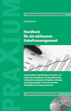 Jörg Aebischer Handbuch für ein wirksames Gehaltsmanagement Erschienen im PRAXIUM Verlag Umfang: 230 Seiten Mit CD-ROM und Excel-Tools ISBN: 978-3-9523596-1-7