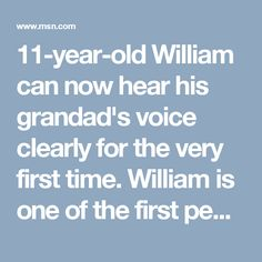 William can now hear his grandad's voice clearly for the very first time. William is one of the first people in the UK to use ADHEAR, our latest bone conduction technology that doesn't require surgery. See how his life has changed so far: First Time, Year Old, Surgery, The Voice, Real Life, Technology, People, Tech, One Year Old