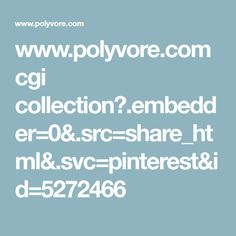 www.polyvore.com cgi collection?.embedder=0&.src=share_html&.svc=pinterest&id=5272466