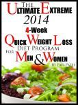 The Ultimate Extreme 2014 4-Week Quick Weight Loss Diet Program For Men And Women