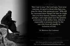 Maximus the Confessor Father Forgive Them, Love Your Enemies, Church Quotes, Saint Quotes, Orthodox Christianity, Perfect Love, Heaven On Earth, Inner Peace, Spiritual Quotes