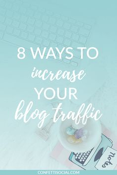 Learn 8 ways to increase your blog traffic today on Confetti Social to work towards increasing your income, email subscribers, and more.