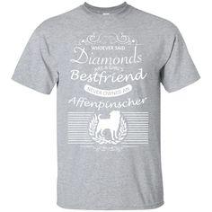 Whoever Said Diamonds Are A Girls Best Friend Never Owned An Affenpinscher Tee