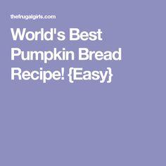 World's Best Pumpkin Bread Recipe! {Easy}
