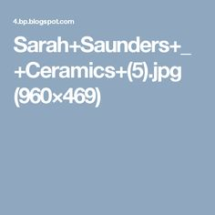 Sarah+Saunders+_+Ceramics+(5).jpg (960×469)