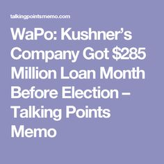 WaPo: Kushner's Company Got $285 Million Loan Month Before Election – Talking Points Memo
