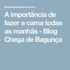 A importância de fazer a cama todas as manhãs - Blog Chega de Bagunça