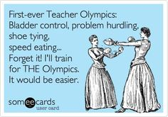 First-ever Teacher Olympics: Bladder control, problem hurdling, shoe tying, speed eating... Forget it! I'll train for THE Olympics. It would be easier. | See more about teacher humor, teachers and olympics.