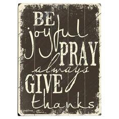 Be joyful, pray, always give thanks