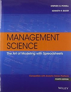 Management science : the art of modeling with spreadsheets / Stephen G. Powell, Kenneth R. Baker. 4th ed. (2014)