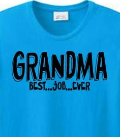 Grandma Best Job Ever T-Shirt is a great shirt for all you grandparents out there. These grandparent themed shirts will make you smile every time you wear them
