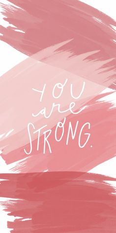 Words. You are strong.