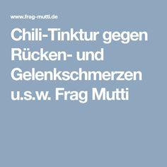 Chili-Tinktur gegen Rücken- und Gelenkschmerzen u.s.w. Frag Mutti