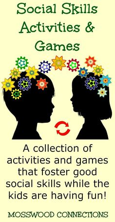 SOCIAL SKILLS ACTIVITIES AND GAMES Activities and games that foster good social skills while the kids are having fun