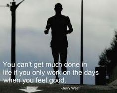 Tou can't workout only on the days you feel good.