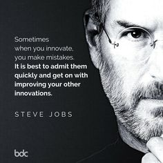 """Quote of the day: """"Sometimes when you innovate, you make mistakes. It is best to admit them quickly and get on with improving your other innovations."""" - Steve Jobs"""