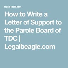 How to Write a Letter of Support to the Parole Board of TDC | Legalbeagle.com