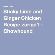 Sticky Lime and Ginger Chicken Recipe zuriga1 - Chowhound
