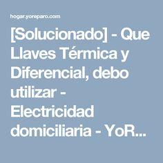 [Solucionado] - Que Llaves Térmica y Diferencial, debo utilizar - Electricidad domiciliaria - YoReparo