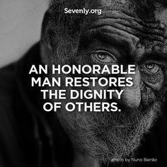 Honor - oh so difficult to find but thankfully they do exist. But not necessarily in the professions you think you should be able to put your trust,. Like doctors, nurses, cops,lawyers etc...
