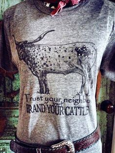 Trust Your Neighbors but Brand Your Cattle Sassy Tee Cowgirl Chic, Western Chic, Cowgirl Style, Western Wear, Country Outfits, Western Outfits, Country Girls, Country Living, Only Shorts