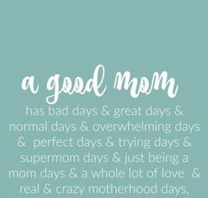 A good mom has bad days great days normal days overwhelming days perfect days trying days supermom days just being a mom days a whole lot of love real crazy motherhood days. ~Rachel Martin (Original Words from my new book Brave Motherhood) Mommy Quotes, Me Quotes, Funny Quotes, Daughter Quotes, Long Day Quotes, Family Day Quotes, Short Quotes, Wisdom Quotes, The Words
