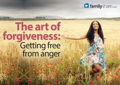 The art of forgiveness: Getting free from anger