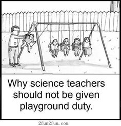 Why science teachers should not be given playground duty!
