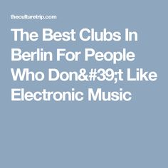 The Best Clubs In Berlin For People Who Don't Like Electronic Music