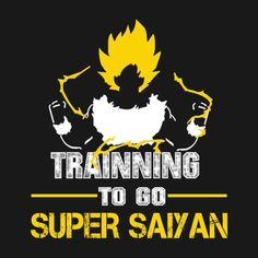 Awesome 'Trainning+To+Go+Super+Saiyan' design on TeePublic!